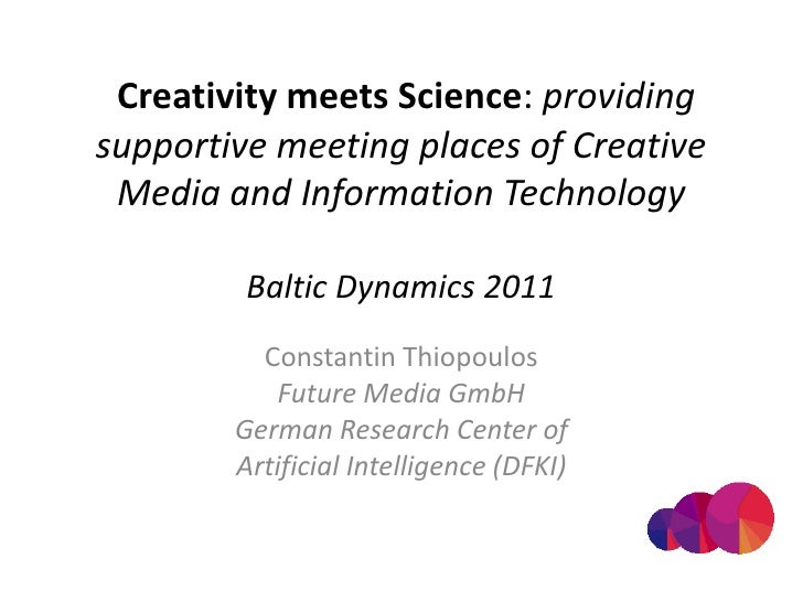 Creativity meets Science: providing supportive meeting places of Creative Media and Information TechnologyBaltic Dynamics...