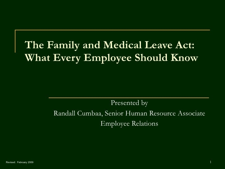 The Family and Medical Leave Act:  What Every Employee Should Know Presented by Randall Cumbaa, Senior Human Resource Asso...