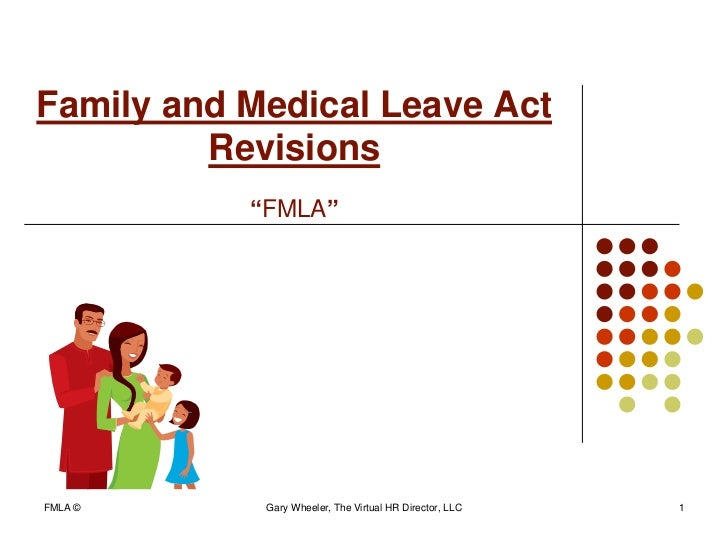 """Family and Medical Leave Act         Revisions           """"FMLA""""FMLA ©      Gary Wheeler, The Virtual HR Director, LLC   1"""