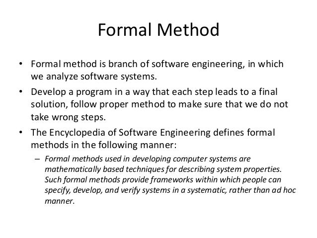 the formal methodologies in software engineering Education and consultancy are key to the introduction of software engineering methods into the development process software engineering is a new activity, not just a way of writing better programs.