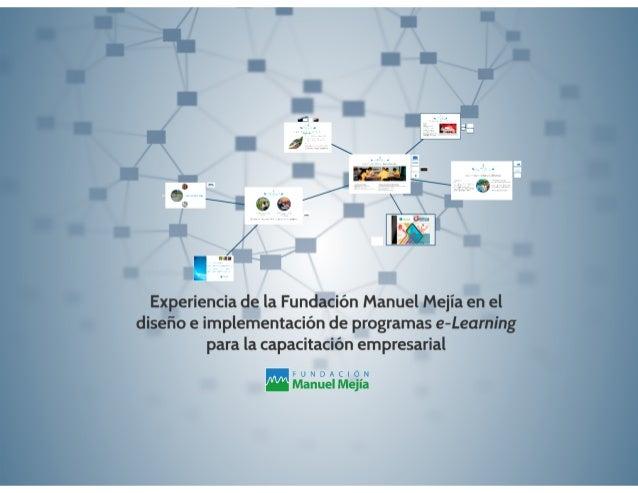 Experiencia de la Fundación Manuel Mejía en el diseño e implementación de programas e-Learning para la capacitación empres...