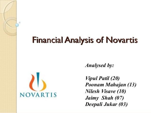 Financial Analysis of NovartisFinancial Analysis of Novartis Analysed by: Vipul Patil (20) Poonam Mahajan (13) Nilesh Visa...