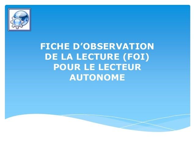 FICHE D'OBSERVATION DE LA LECTURE (FOI) POUR LE LECTEUR AUTONOME