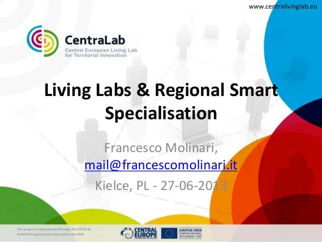 This project is implementedthrough the CENTRAL EUROPE Programme co-financed by the ERDF www.centralivinglab.eu Living Labs...