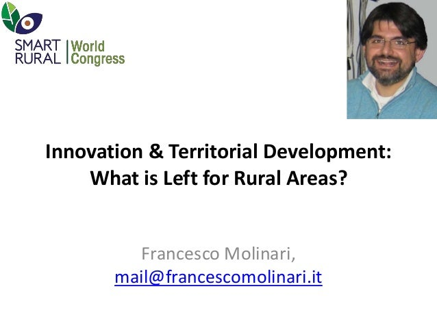 Innovation & Territorial Development: What is Left for Rural Areas? Francesco Molinari, mail@francescomolinari.it