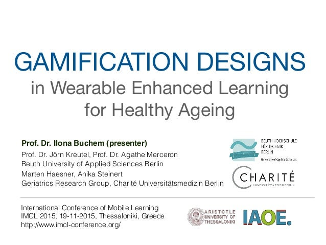 GAMIFICATION DESIGNS   in Wearable Enhanced Learning  for Healthy Ageing International Conference of Mobile Learning IMCL ...