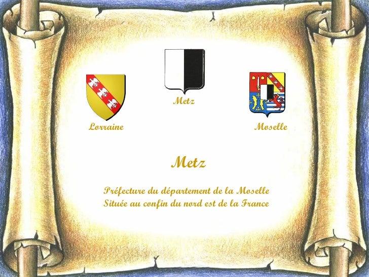 Metz  Lorraine                                Moselle                      Metz    Préfecture du département de la Moselle...