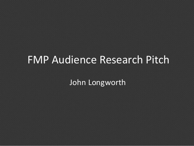 FMP Audience Research PitchJohn Longworth