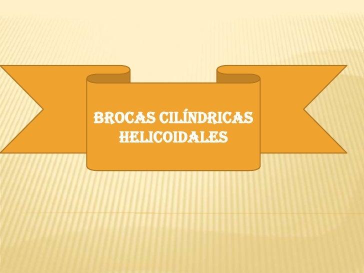 BROCAS CILÍNDRICAS HELICOIDALES<br />