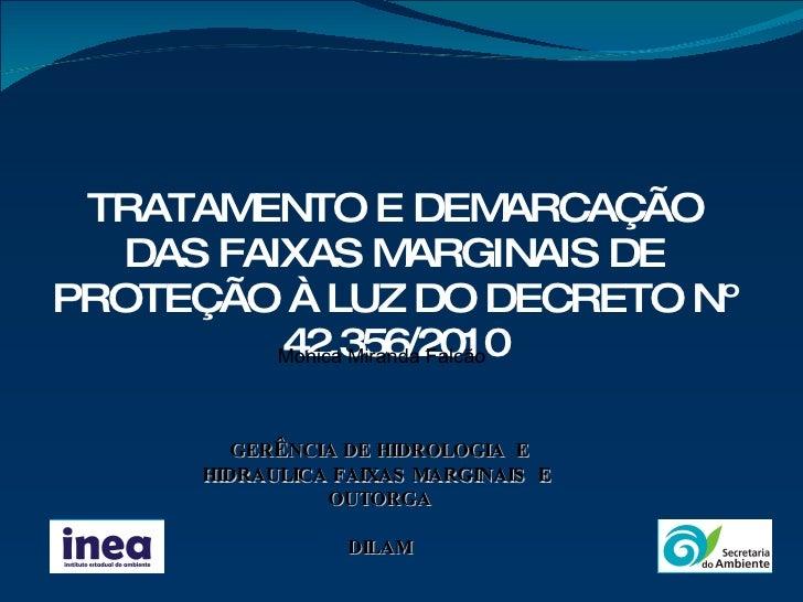 TRATAMENTO E DEMARCAÇÃO DAS FAIXAS MARGINAIS DE PROTEÇÃO À LUZ DO DECRETO Nº 42.356/2010 GER Ê NCIA DE HIDROLOGIA  E HIDRA...