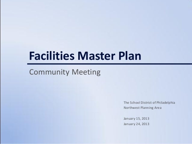 Facilities Master PlanCommunity Meeting                    The School District of Philadelphia                    Northwes...