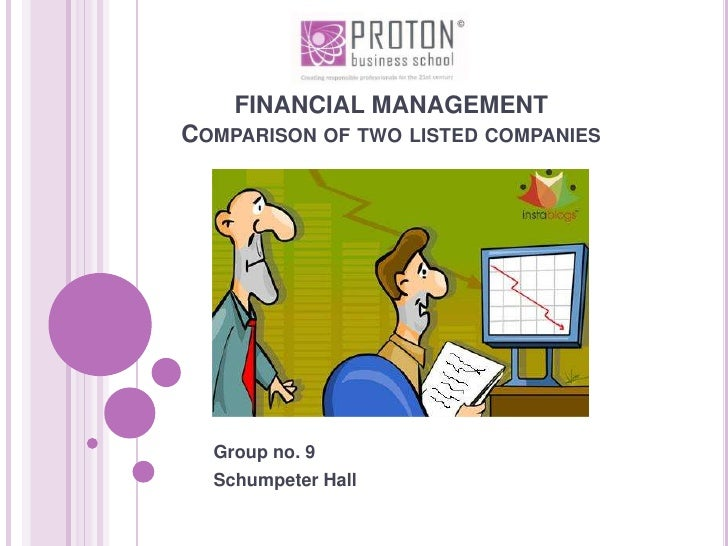 FINANCIAL MANAGEMENTComparison of two listed companies<br />Group no. 9<br />Schumpeter Hall<br />