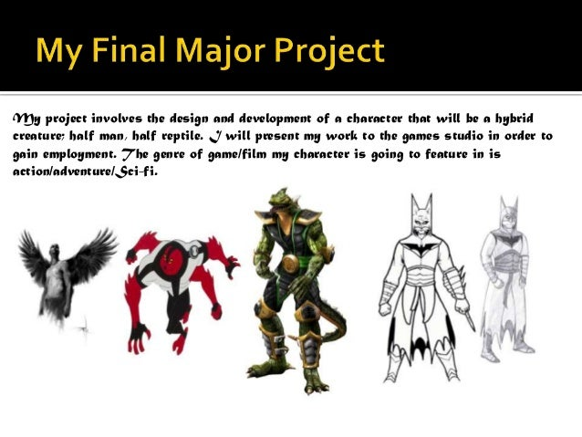 My project involves the design and development of a character that will be a hybridcreature; half man, half reptile. I wil...