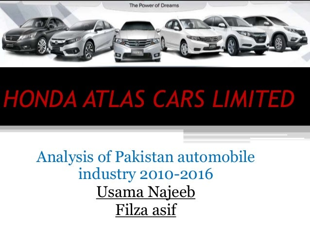 HONDA ATLAS CARS LIMITED Analysis of Pakistan automobile industry 2010-2016 Usama Najeeb Filza asif