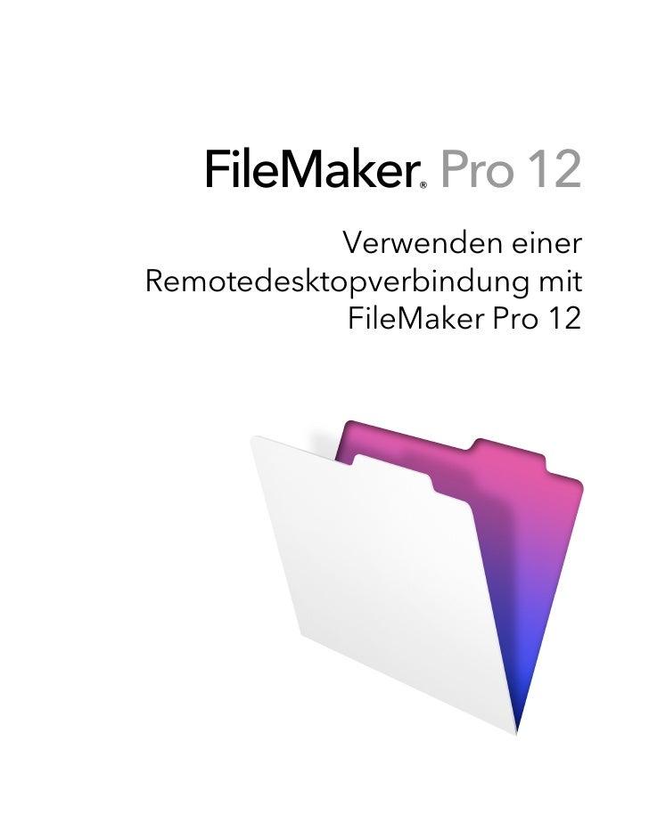 FileMaker Pro 12                 ®            Verwenden einerRemotedesktopverbindung mit            FileMaker Pro 12