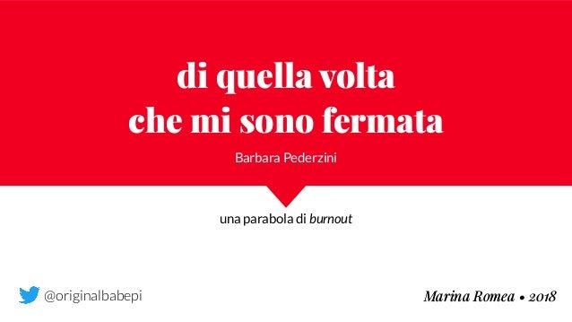 di quella volta  che mi sono fermata Barbara Pederzini Marina Romea • 2018 una parabola di burnout @originalbabepi