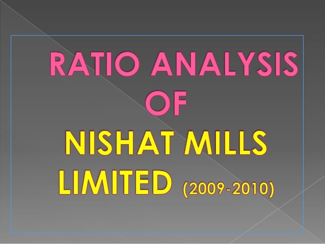 nishat mills limited objectives Session 15: limitation of ratio analysis learning objective explain to the  participants on the  financial analysis of nishat textile mills limited.