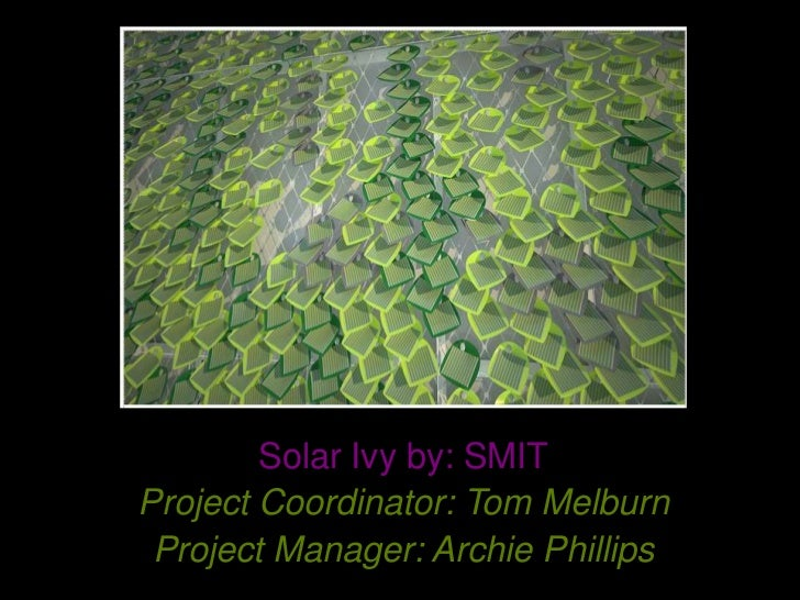 Solar Ivy by: SMITProject Coordinator: Tom Melburn Project Manager: Archie Phillips