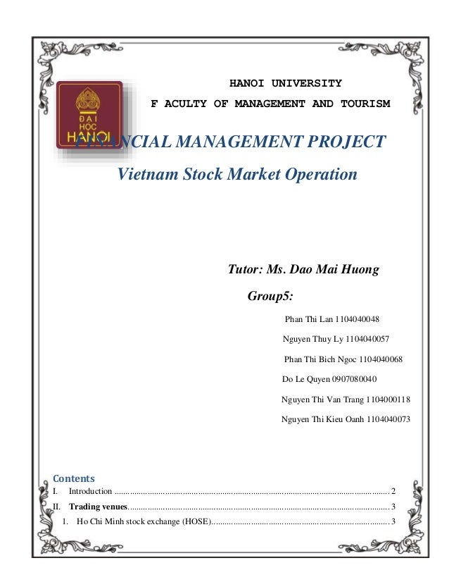 HANOI UNIVERSITY F ACULTY OF MANAGEMENT AND TOURISM FINANCIAL MANAGEMENT PROJECT Vietnam Stock Market Operation Tutor: Ms....