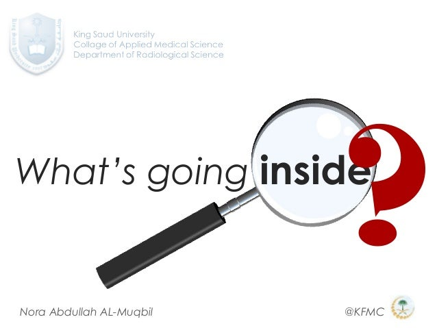 What's going inside ?Nora Abdullah AL-Muqbil @KFMC