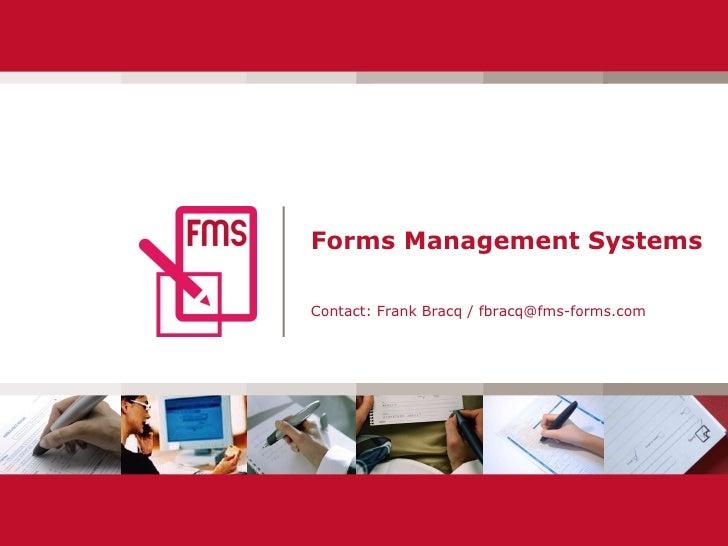 Forms Management Systems Contact: Frank Bracq / fbracq@fms-forms.com
