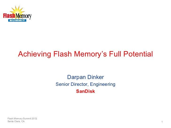 Achieving Flash Memory's Full Potential                                Darpan Dinker                           Senior Dire...