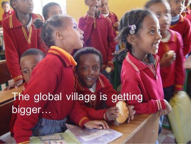 MKFCThe global village is gettingbigger…