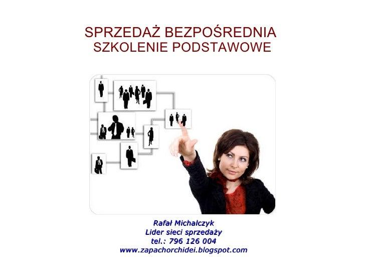 SPRZEDAŻ BEZPOŚREDNIA  SZKOLENIE PODSTAWOWE <ul><li>Rafał Michalczyk </li></ul><ul><li>Lider sieci sprzedaży </li></ul><ul...