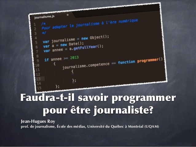 Faudra-t-il  savoir  programmer   pour  être  journaliste? Jean-Hugues Roy prof. de journalisme, École des médias, Un...