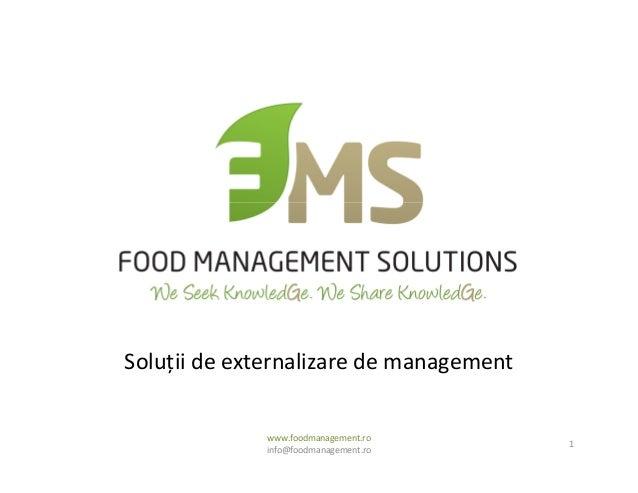 Soluții de externalizare de management www.foodmanagement.ro info@foodmanagement.ro 1