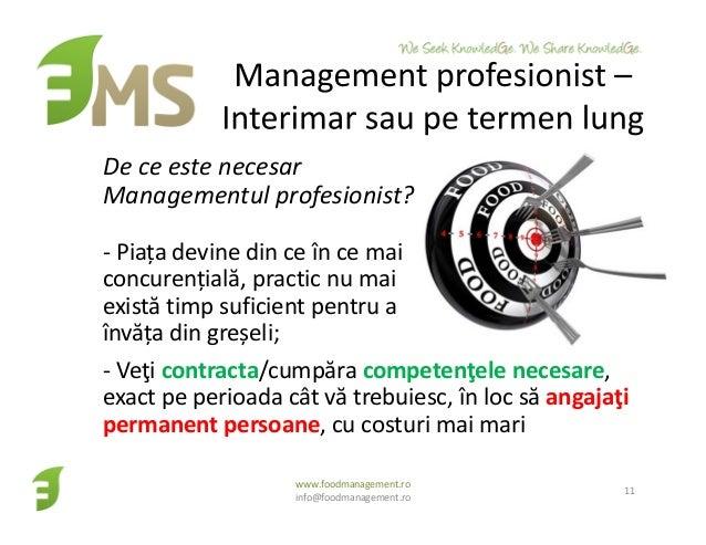 www.foodmanagement.ro info@foodmanagement.ro 11 De ce este necesar Managementul profesionist? - Piața devine din ce în ce ...