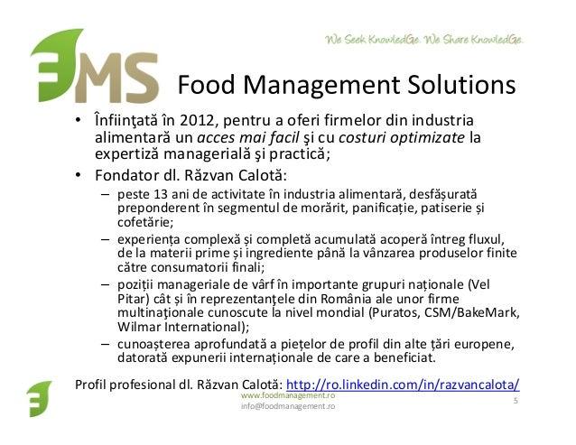 • Înfiinţată în 2012, pentru a oferi firmelor din industria alimentară un acces mai facil şi cu costuri optimizate la expe...
