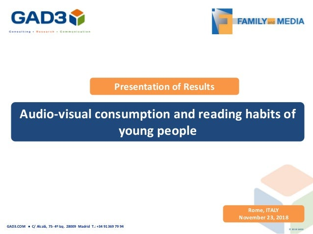 Audio-visual consumption and reading habits of young people Rome, ITALY November 23, 2018 Presentation of Results © 2018 G...