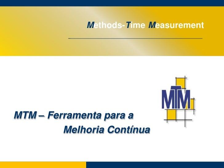Methods-Time Measurement<br />MTM – Ferramenta para a<br />                  Melhoria Contínua<br />
