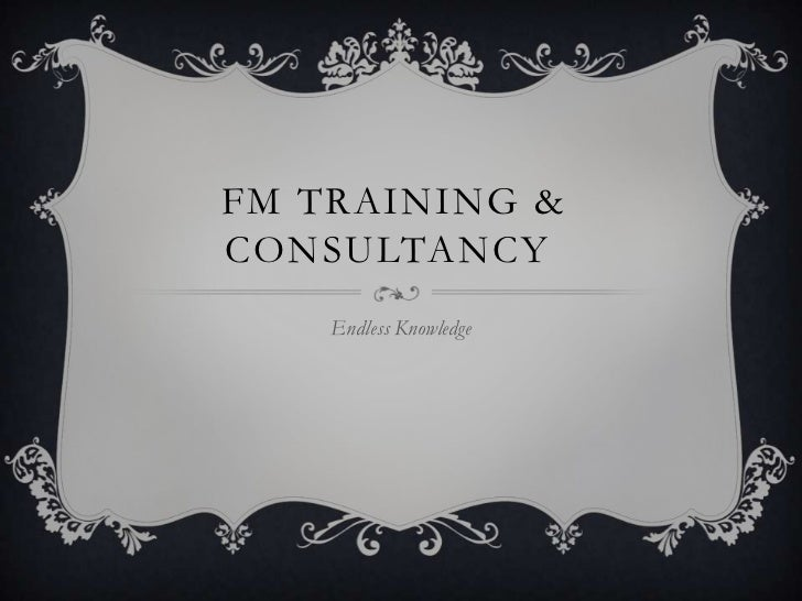 FM TRAINING &CONSULTANCY    Endless Knowledge