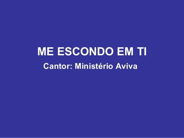 ME ESCONDO EM TI Cantor: Ministério Aviva
