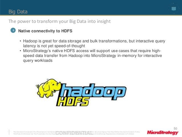 Big Data  The power to transform your Big Data into insight  6 Native connectivity to HDFS  • Hadoop is great for data sto...