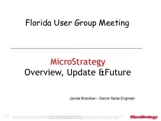 Florida User Group Meeting  The Information Contained In This Presentation Is Confidential CONFIDENTIAL And Proprietary To...