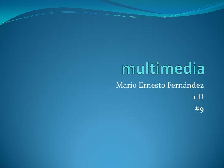 multimedia<br />Mario Ernesto Fernández<br />1 D<br />#9<br />