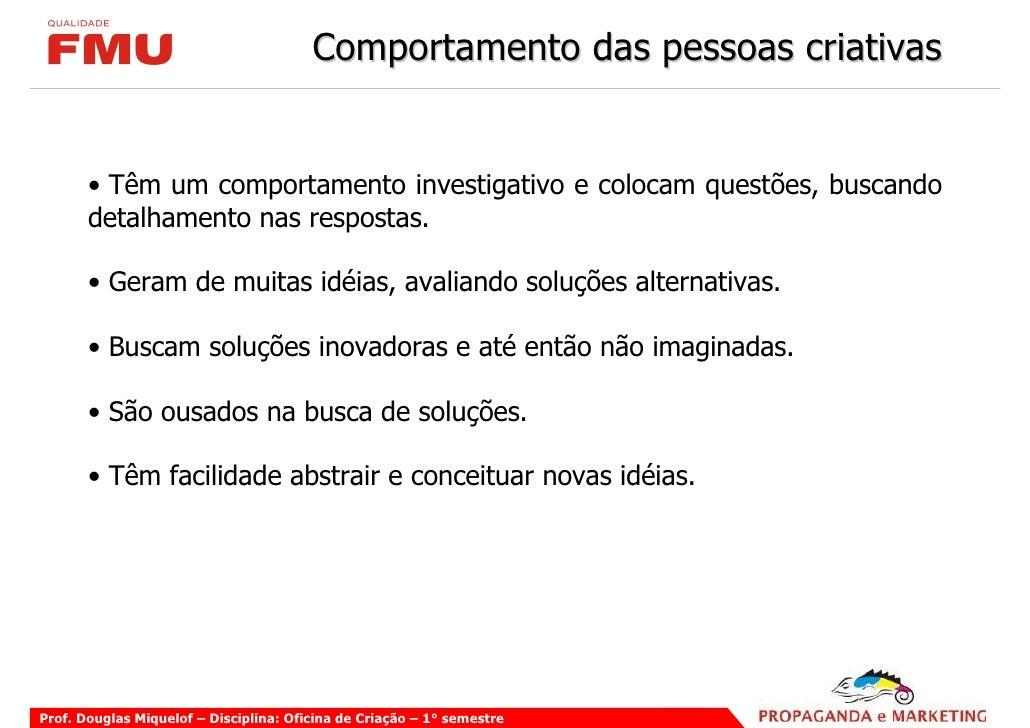 Comportamento das pessoas criativas          • Têm um comportamento investigativo e colocam questões, buscando        deta...