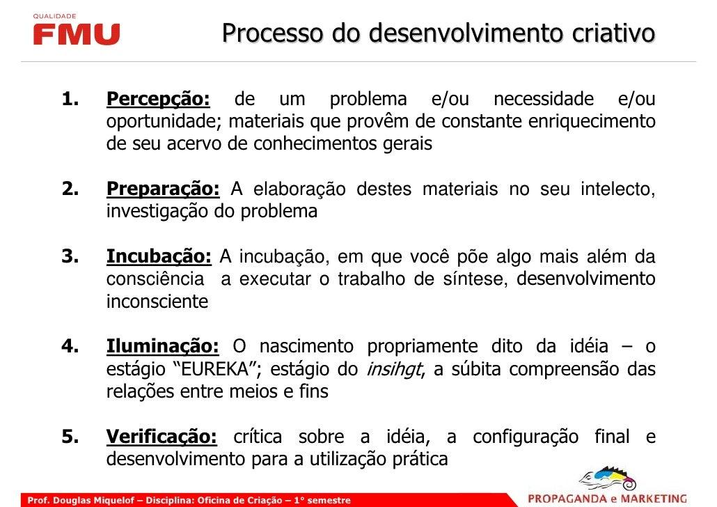 Processo do desenvolvimento criativo         1.       Percepção: de um problema e/ou necessidade e/ou                 opor...