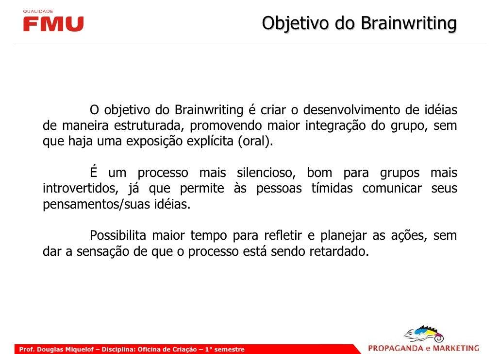 Objetivo do Brainwriting                   O objetivo do Brainwriting é criar o desenvolvimento de idéias        de maneir...