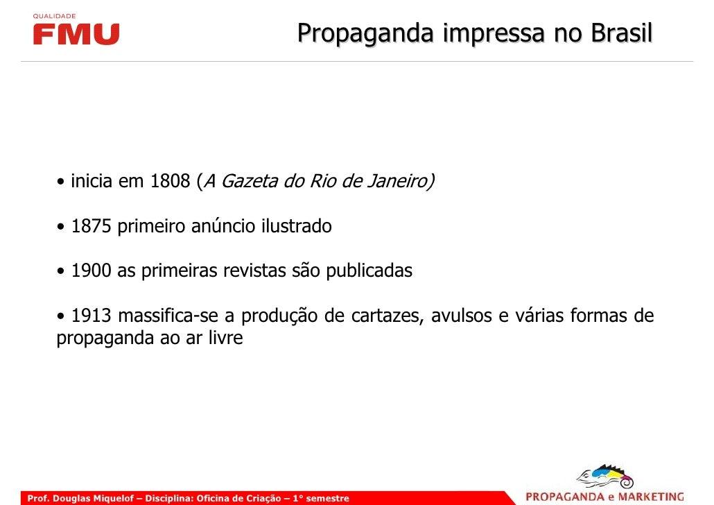 Propaganda impressa no Brasil           • inicia em 1808 (A Gazeta do Rio de Janeiro)        • 1875 primeiro anúncio ilust...