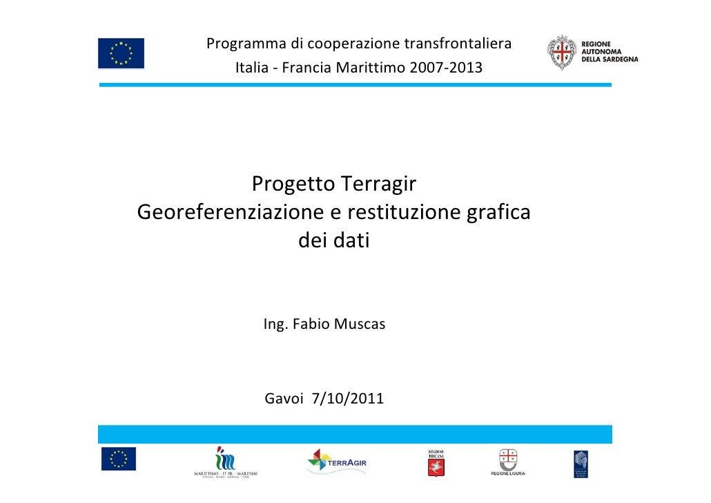 Programma di cooperazione transfrontaliera           Italia - Francia Marittimo 2007-2013          Progetto TerragirGeoref...