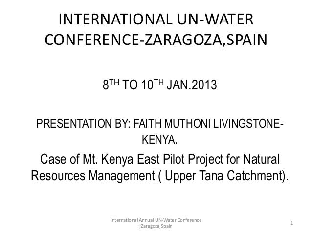 INTERNATIONAL UN-WATER  CONFERENCE-ZARAGOZA,SPAIN            • 8TH TO 10TH JAN.2013• PRESENTATION BY: FAITH MUTHONI LIVING...