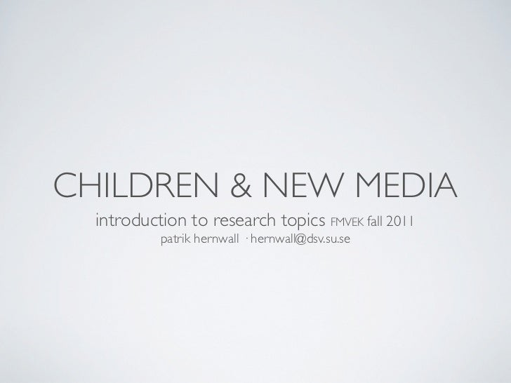 CHILDREN & NEW MEDIA  introduction to research topics FMVEK fall 2011           patrik hernwall · hernwall@dsv.su.se