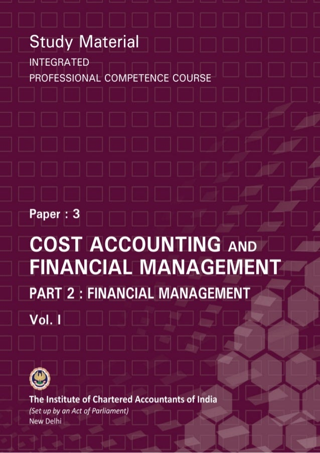 STUDY MATERIALIntegrated Professional Competence CoursePAPER : 3COST ACCOUNTING ANDFINANCIAL MANAGEMENTPart – 2 : Financia...