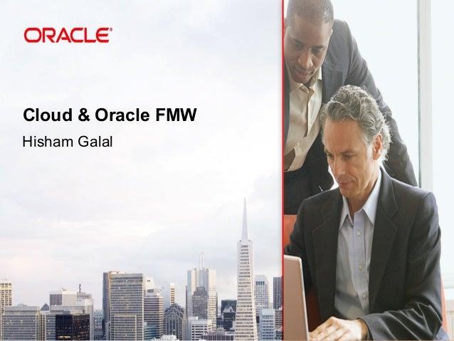 Cloud & Oracle FMW Hisham Galal