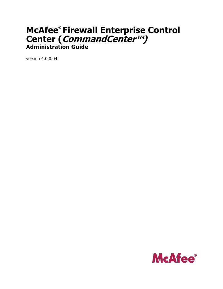 McAfee Firewall Enterprise Control                    ®   Center (CommandCenter™) Administration Guide version 4.0.0.04