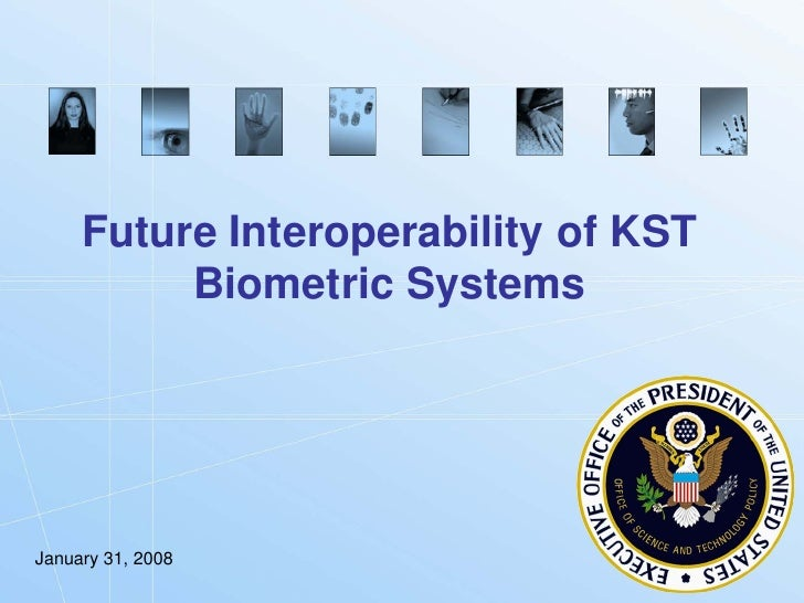 Future Interoperability of KST           Biometric Systems     January 31, 2008                                  Biometric...